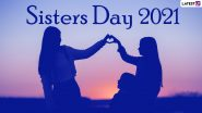 Happy Sister's Day 2021 Greetings: WhatsApp Messages, Instagram Captions and Facebook Quotes to Send to Your Sister