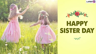 Happy Sisters Day 2021 Wishes and Greetings: WhatsApp Stickers, HD Images, Status, GIF Messages, Instagram Captions and Quotes to Send to Your Sister