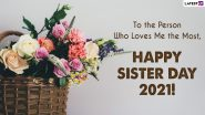 Happy Sisters Day 2021 Greetings & Messages: WhatsApp Stickers, HD Images, Status, GIFs, Instagram Captions and Quotes About Sisterhood to Send to Your Sister