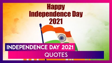 Indian Independence Day 2021 Quotes: WhatsApp Messages, Wishes, Images and Greetings For I-Day
