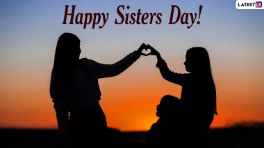 Happy Sisters Day 2021 Greetings & Quotes: WhatsApp Messages, HD Images, Status, Wishes and Wallpapers to Send to Your Sister