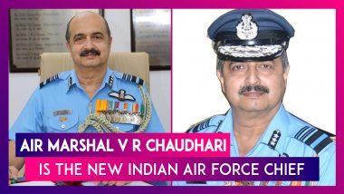 Air Marshal V R Chaudhari To Succeed RKS Bhadauria As New Indian Air Force Chief