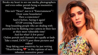Kriti Sanon Lashes Out at Media Persons, Photographers and Online Portals for Being Insensitive While Covering Funerals, Says 'Draw Some Boundaries!' (View Post)