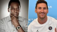 Pele Hails Lionel Messi for Breaking His Record To Become South America's Highest International Goalscorer, Wishes Him the Best for His PSG Career (Check Post)