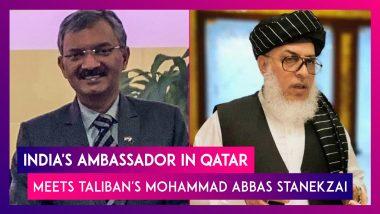 India's Ambassador In Qatar Meets Taliban's Sher Mohammad Abbas Stanekzai, After US Ends Afghanistan War