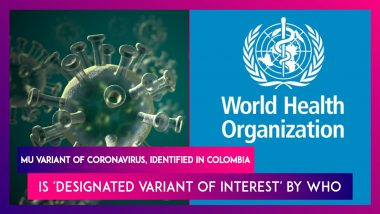 Mu Variant Of Coronavirus, Identified In Colombia Is 'Designated Variant Of Interest' By WHO, Could Have Vaccine-Resistance Capabilities