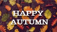 Happy Fall 2021 Wishes and Messages: WhatsApp Greetings, Status, GIF Images and SMS To Send This Autumn Season