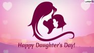 Happy Daughters Day 2021 Greetings, HD Images and Wishes: WhatsApp Messages, Quotes, Wallpapers and SMS To Wish Your Daughter