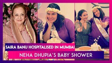 Saira Banu Hospitalised In Mumbai; Neha Dhupia's 'Surpsire' Baby Shower With Angad Bedi, Mehr, Soha Ali Khan & Others