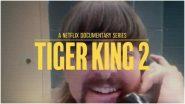Tiger King 2 Teaser Out! Netflix's Popular Docu-Series on Joe Exotic Returns for Season 2 on November 17 (Watch Video)