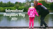 Happy International Daughters Day 2021 Wishes: Greetings, Messages And Images Dedicated to Daughters Shared by Netizens on Twitter to Celebrate The Day
