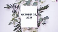 October 25, 2021: Which Day Is Today? Know Holidays, Festivals and Events Falling on Today's Calendar Date
